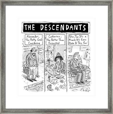The Cartoon Displays Three Mediocre Descendants Framed Print by Roz Chast