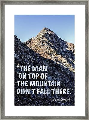 The Man On Top Of The Mountain Didn't Fall There Framed Print by Aaron Spong