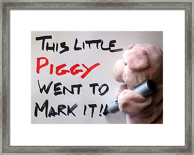 This Little Piggy Went To Mark It Framed Print by Piggy