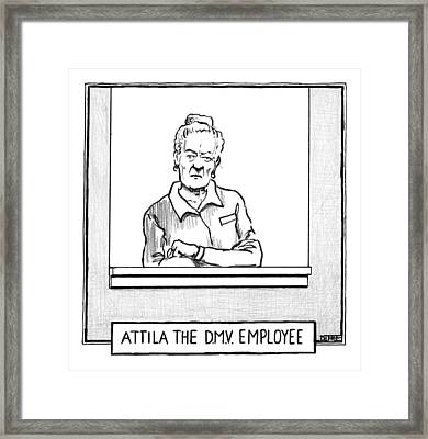 Title Atilla The Dmv Employee. A Woman Who Works Framed Print by Matthew Diffee