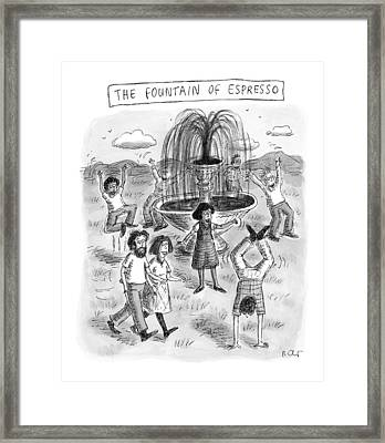 Title: The Fountain Of Espresso Framed Print by Roz Chast