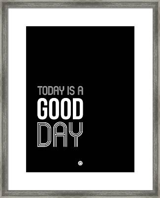 Today Is A Good Day Poster Framed Print by Naxart Studio