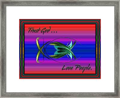 Trust God - Love People Framed Print by Carolyn Marshall