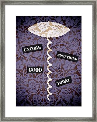 Uncork Something Good Today Framed Print by Frank Tschakert