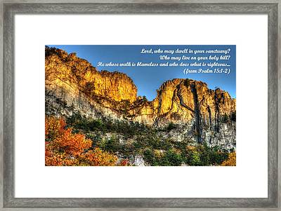 Who May Live On Your Holy Hill - Psalm 15.1-2 - From Alpenglow At Days End Seneca Rocks Wv Framed Print by Michael Mazaika