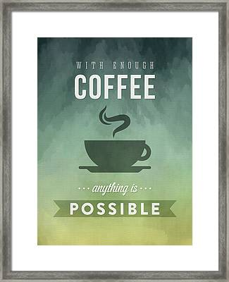 With Enough Coffee Anything Is Possible Framed Print by Aged Pixel