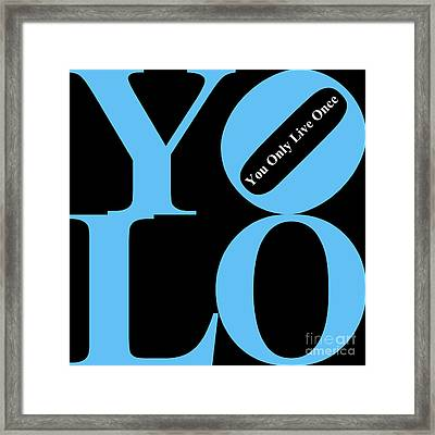 Yolo - You Only Live Once 20140125 Blue Black White Framed Print by Wingsdomain Art and Photography