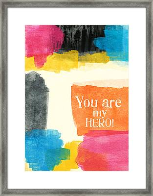 You Are My Hero- Colorful Greeting Card Framed Print by Linda Woods