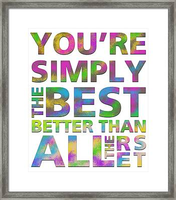 You're Simply The Best Framed Print by Gina Dsgn