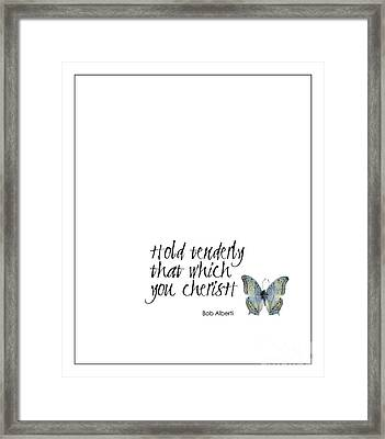 Hold Tenderly That Which You Cherish Quote Framed Print by Kate McKenna