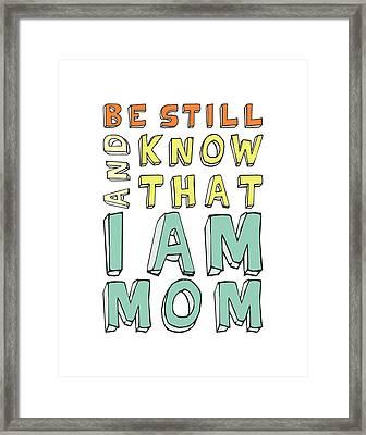 I Am Mom Framed Print by Megan Romo