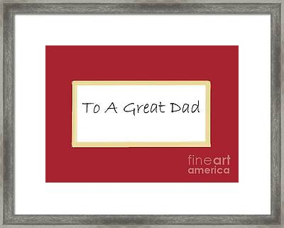 To A Great Dad Framed Print by Dessie Durham