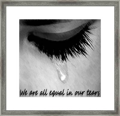 We Are All Equal In Our Tears Framed Print by Darren Stein