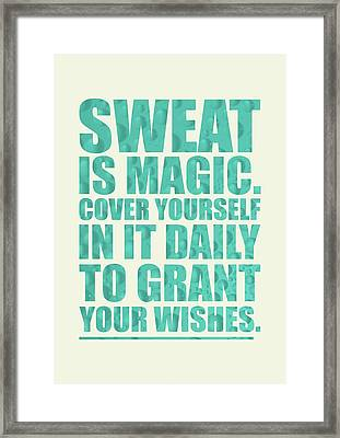 Sweat Is Magic. Cover Yourself In It Daily To Grant Your Wishes Gym Motivational Quotes Poster Framed Print by Lab No 4