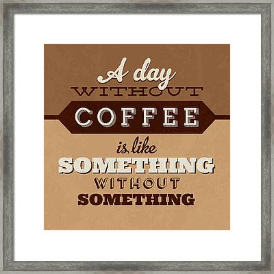 A Day Without Coffee Framed Print by Naxart Studio
