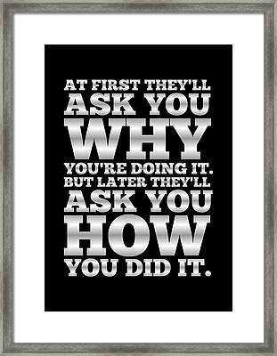 At First They'll Ask You Why Gym Motivational Quotes Poster Framed Print by Lab No 4