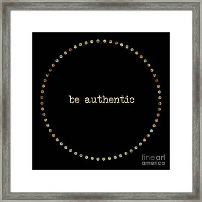 Be Authentic Framed Print by Liesl Marelli