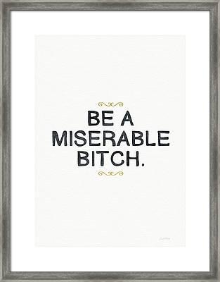 Be Miserable- Art By Linda Woods Framed Print by Linda Woods