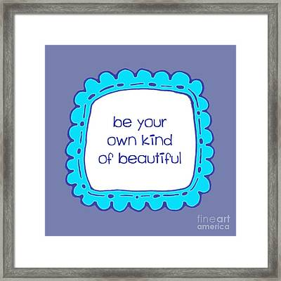 Be Your Own Kind Of Beautiful Framed Print by Liesl Marelli
