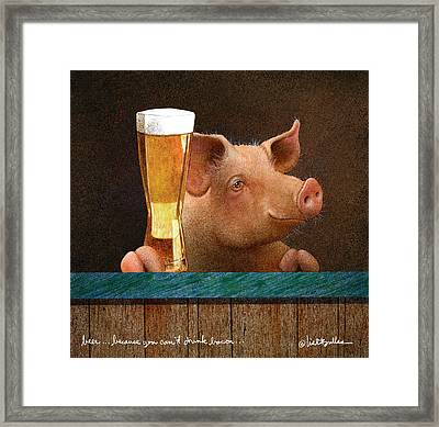 Beer ... Because You Can't Drink Bacon... Framed Print by Will Bullas