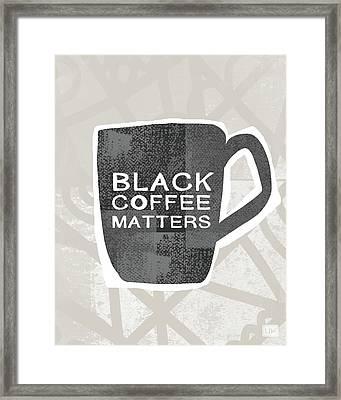 Black Coffee Matters- Art By Linda Woods Framed Print by Linda Woods
