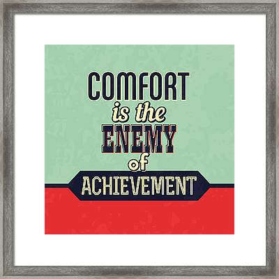 Comfort Is The Enemy Of Achievement Framed Print by Naxart Studio