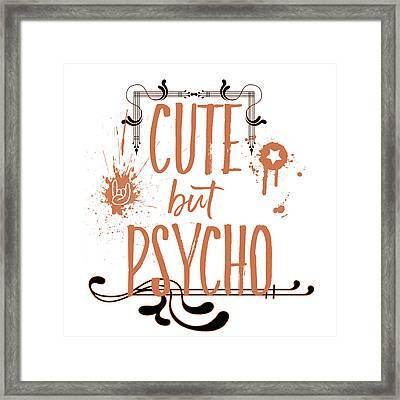 Cute But Psycho Framed Print by Melanie Viola