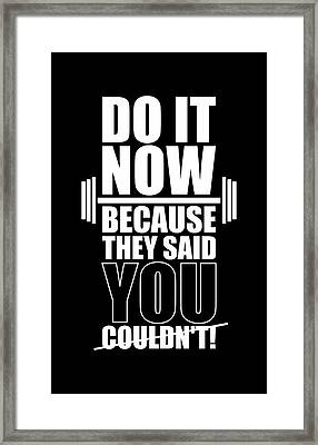 Do It Now Because They Said You Couldn't Gym Quotes Poster Framed Print by Lab No 4