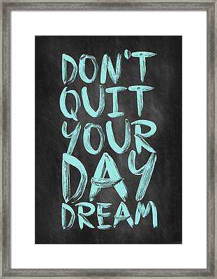 Don't Quite Your Day Dream Inspirational Quotes Poster Framed Print by Lab No 4