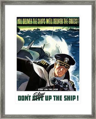 Don't Slow Up The Ship - Ww2 Framed Print by War Is Hell Store