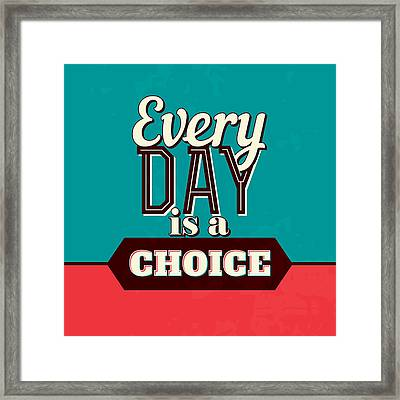 Every Day Is A Choice Framed Print by Naxart Studio