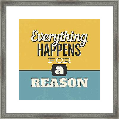 Everything Happens For A Reason Framed Print by Naxart Studio