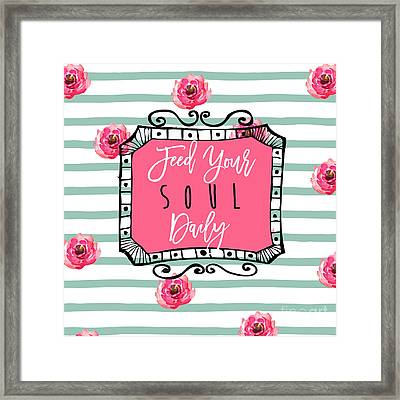 Feed Your Soul Daily Framed Print by Mindy Sommers