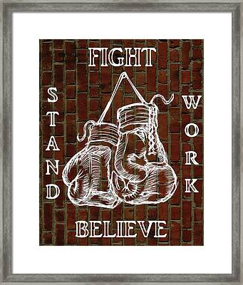 Fight Stand Work Believe Framed Print by Dan Sproul