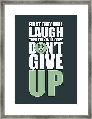 First They Will Laugh Then They Will Copy Dont Give Up Gym Motivational Quotes Poster Framed Print by Lab No 4
