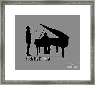 Funny Puns Suck My Pianist Framed Print by Paul Telling