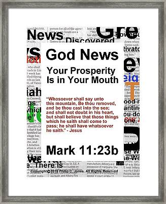 God News - Your Prosperity Is In Your Mouth - Mark 11 23b - Poster Framed Print by Philip Jones