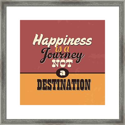 Happiness Is A Journey Not A Destination Framed Print by Naxart Studio