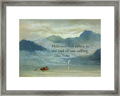 Holiness, Not Safety Framed Print by Lilias Trotter