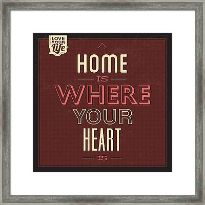 Home Is Were Your Heart Is Framed Print by Naxart Studio