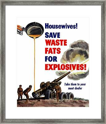 Housewives - Save Waste Fats For Explosives Framed Print by War Is Hell Store