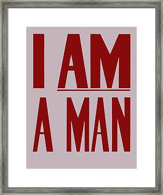I Am A Man Framed Print by War Is Hell Store