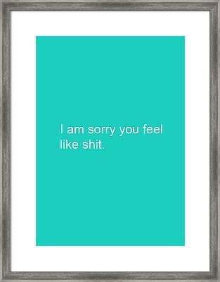I Am Sorry You Feel Like Shit- Greeting Card Framed Print by Linda Woods