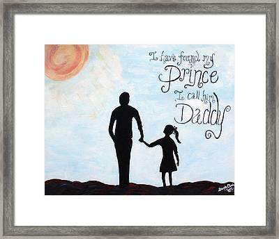 I Found My Prince I Call Him Daddy Framed Print by Brandy Nicole Neal