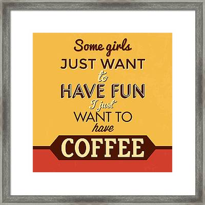 I Just Want To Have Coffee Framed Print by Naxart Studio