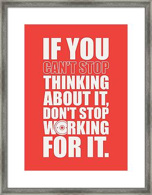 If You Cant Stop Thinking About It, Dont Stop Working For It. Gym Motivational Quotes Poster Framed Print by Lab No 4