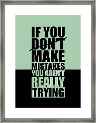 If You Donot Make Mistakes You Arenot Really Trying Gym Motivational Quotes Poster Framed Print by Lab No 4