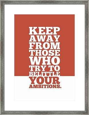 Keep Away From Those Who Try To Belittle Your Ambitions Gym Motivational Quotes Poster Framed Print by Lab No 4
