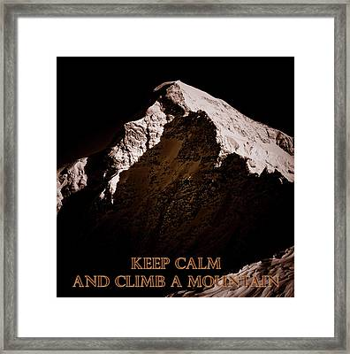 Keep Calm And Climb A Mountain Framed Print by Frank Tschakert