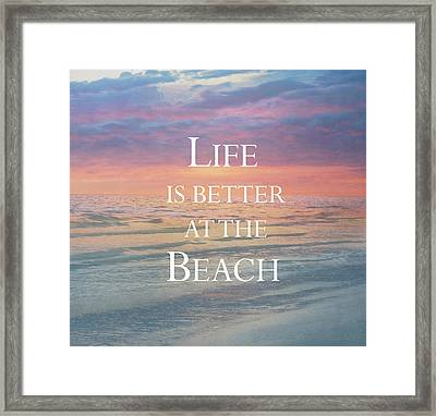 Life Is Better At The Beach Framed Print by Kim Hojnacki